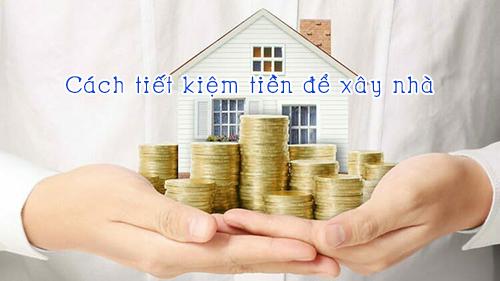 cách tiết kiệm tiền để xây nhà